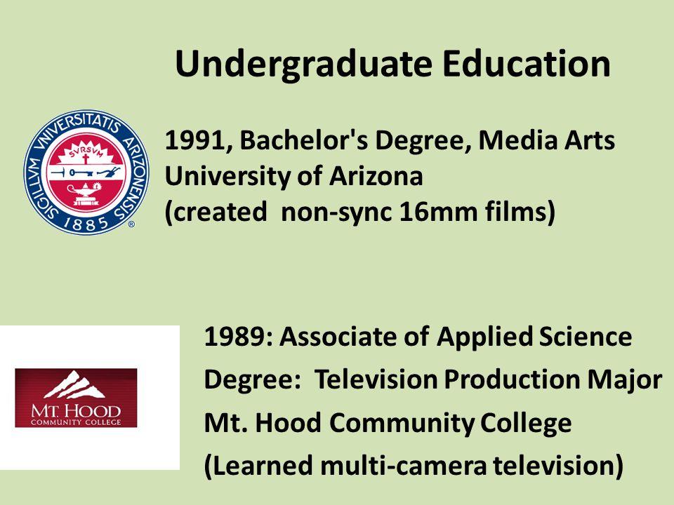 Undergraduate Education 1989: Associate of Applied Science Degree: Television Production Major Mt. Hood Community College (Learned multi-camera televi