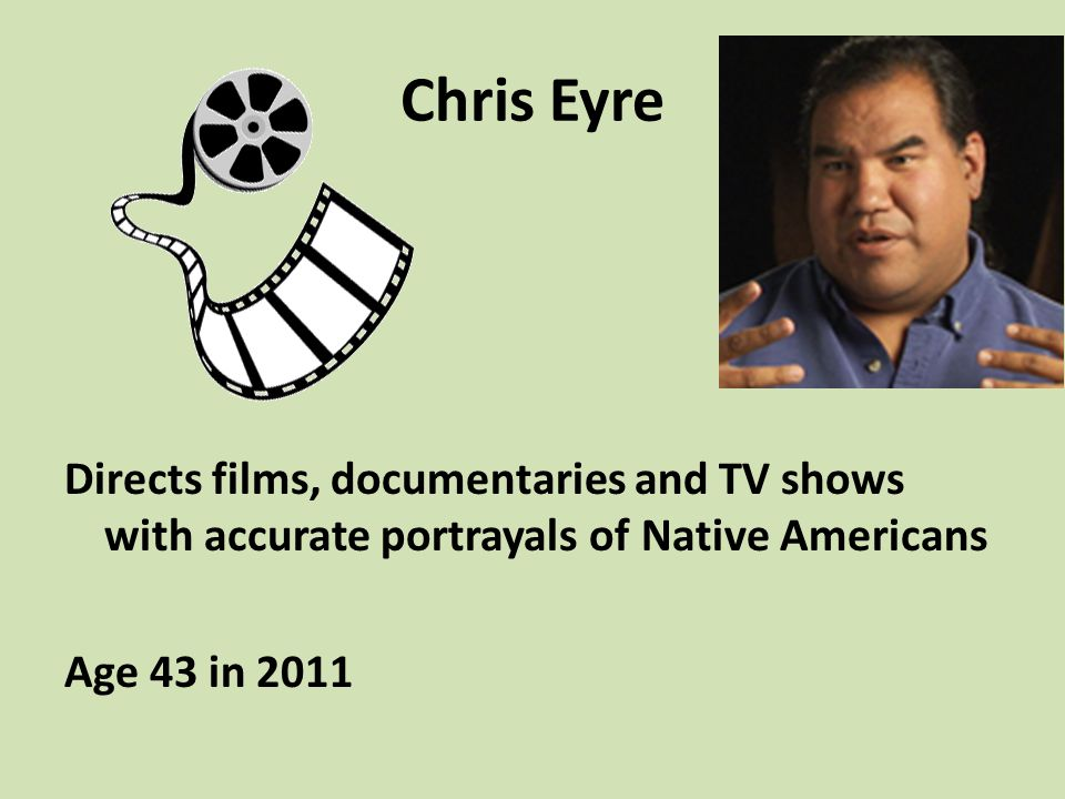 Chris Eyre Directs films, documentaries and TV shows with accurate portrayals of Native Americans Age 43 in 2011