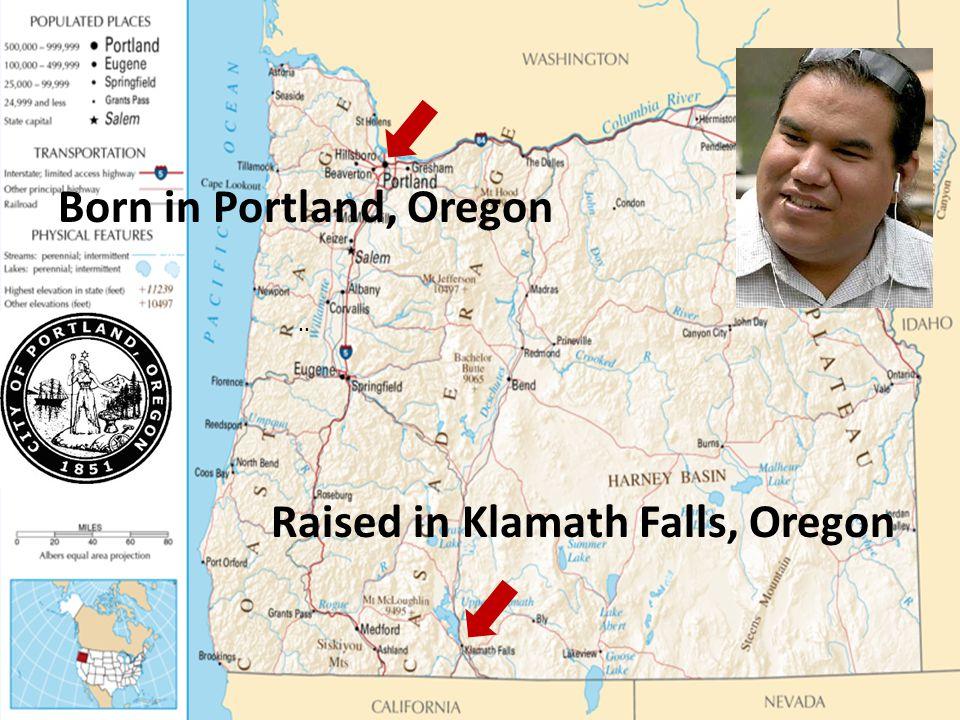 Born in Portland, Oregon Raised in Klamath Falls, Oregon..