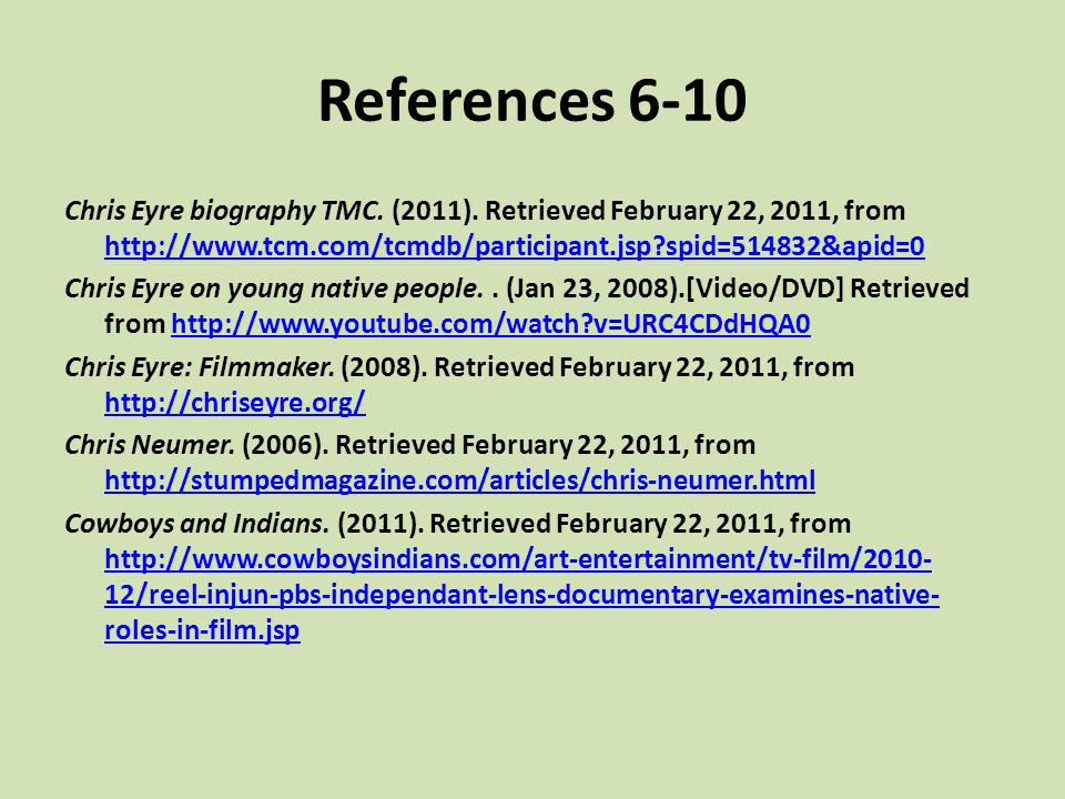 References 6-10 Chris Eyre biography TMC. (2011). Retrieved February 22, 2011, from http://www.tcm.com/tcmdb/participant.jsp?spid=514832&apid=0 http:/