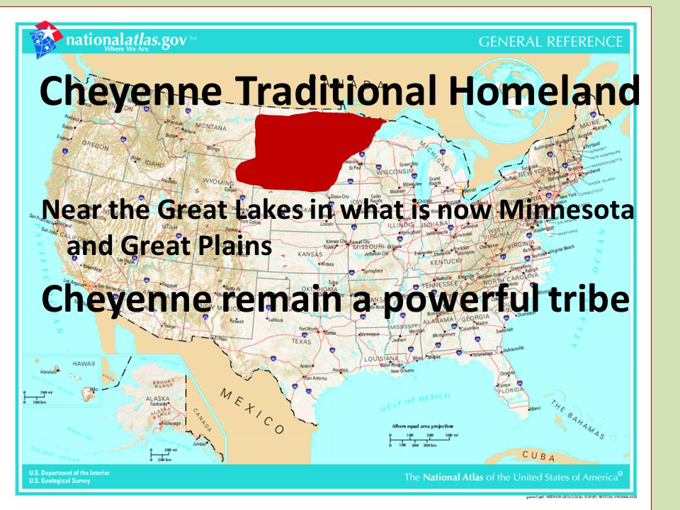 Cheyenne Traditional Homeland Near the Great Lakes in what is now Minnesota and Great Plains Cheyenne remain a powerful tribe