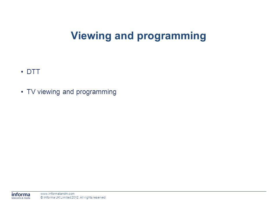 Viewing and programming DTT TV viewing and programming www.informatandm.com © Informa UK Limited 2012.