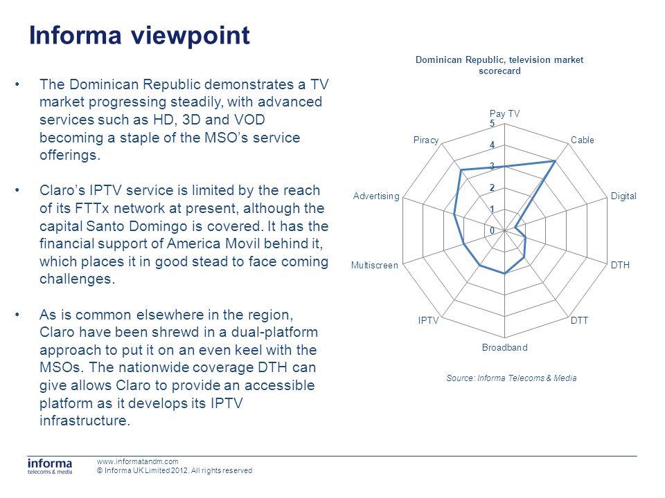 Informa viewpoint Source: Informa Telecoms & Media Dominican Republic, television market scorecard www.informatandm.com © Informa UK Limited 2012. All