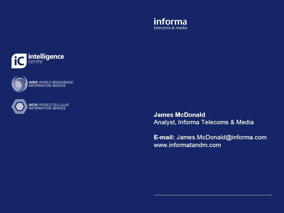 James McDonald Analyst, Informa Telecoms & Media E-mail: James.McDonald@informa.com www.informatandm.com 24