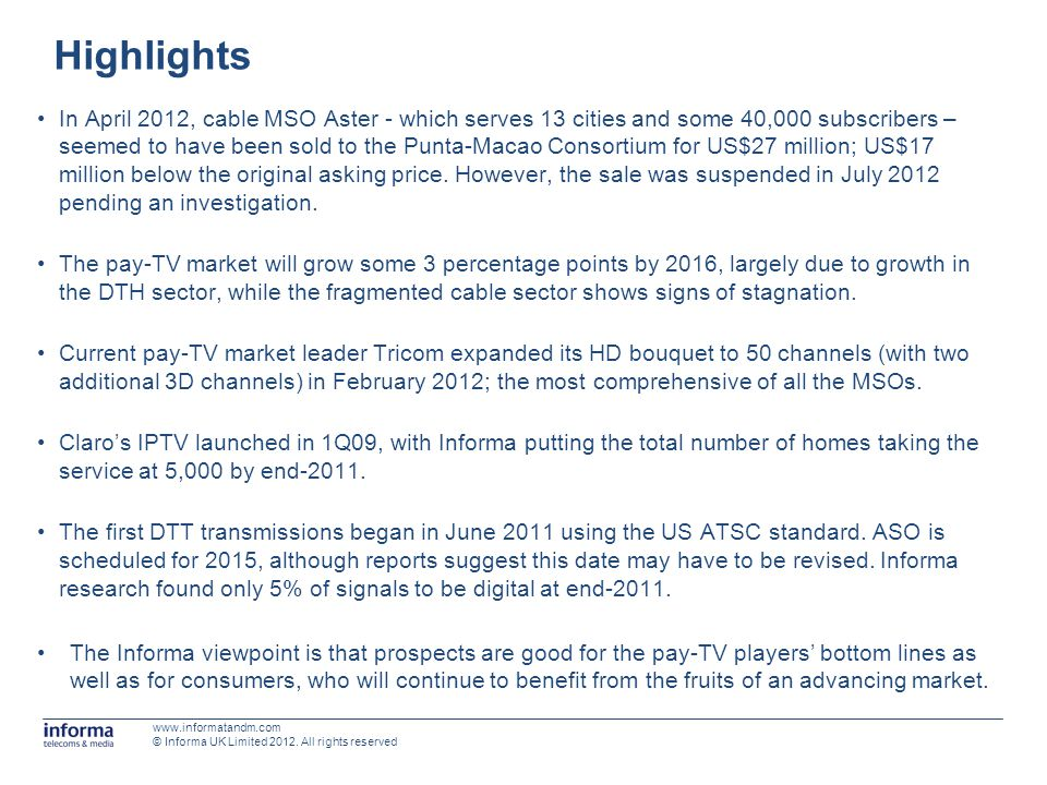 Highlights In April 2012, cable MSO Aster - which serves 13 cities and some 40,000 subscribers – seemed to have been sold to the Punta-Macao Consortiu