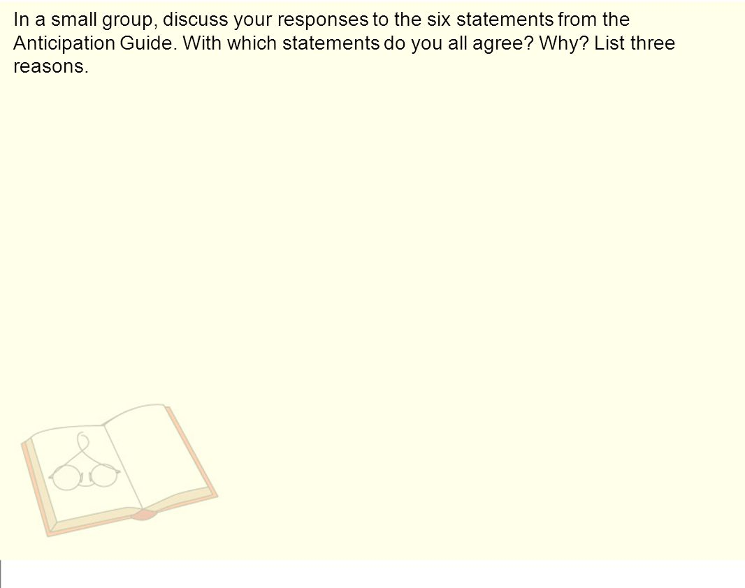 In a small group, discuss your responses to the six statements from the Anticipation Guide.