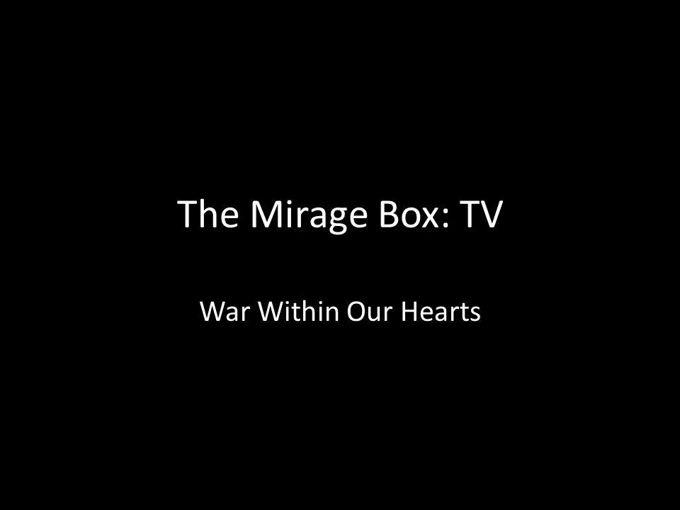 The Mirage Box: TV War Within Our Hearts
