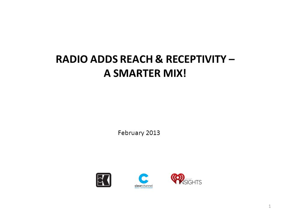 RADIO ADDS REACH & RECEPTIVITY – A SMARTER MIX! 1 February 2013