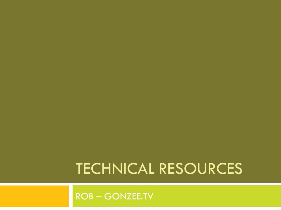 TECHNICAL RESOURCES ROB – GONZEE.TV