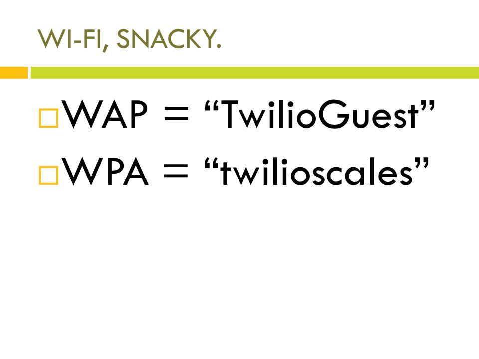 WI-FI, SNACKY. WAP = TwilioGuest WPA = twilioscales