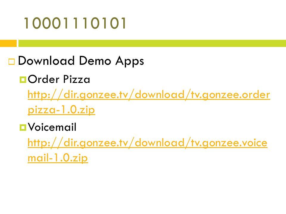 10001110101 Download Demo Apps Order Pizza http://dir.gonzee.tv/download/tv.gonzee.order pizza-1.0.zip http://dir.gonzee.tv/download/tv.gonzee.order pizza-1.0.zip Voicemail http://dir.gonzee.tv/download/tv.gonzee.voice mail-1.0.zip http://dir.gonzee.tv/download/tv.gonzee.voice mail-1.0.zip