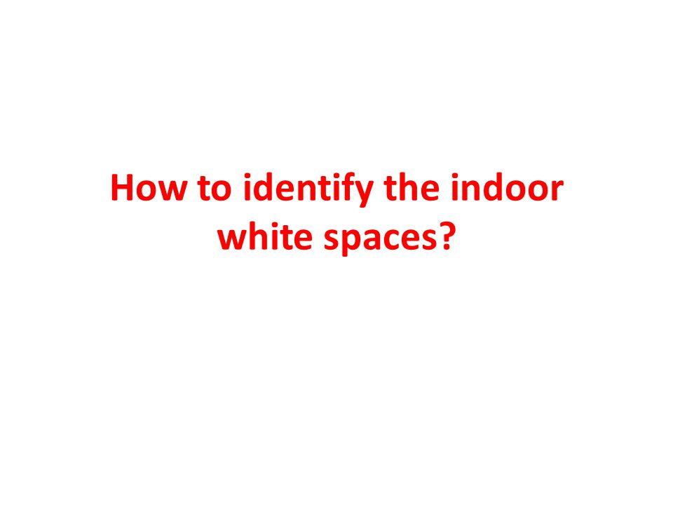 How to identify the indoor white spaces?