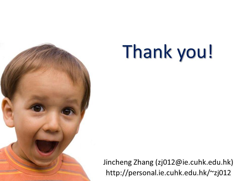 Thank you! Jincheng Zhang (zj012@ie.cuhk.edu.hk) http://personal.ie.cuhk.edu.hk/~zj012