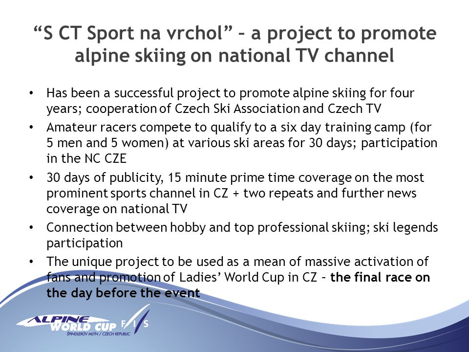 S CT Sport na vrchol – a project to promote alpine skiing on national TV channel Has been a successful project to promote alpine skiing for four years