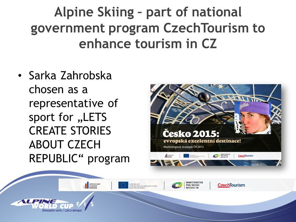 Alpine Skiing – part of national government program CzechTourism to enhance tourism in CZ Sarka Zahrobska chosen as a representative of sport for LETS CREATE STORIES ABOUT CZECH REPUBLIC program