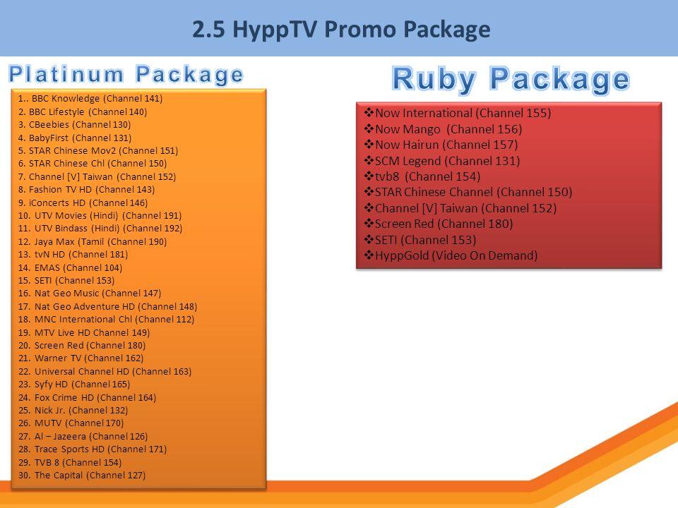2.5 HyppTV Promo Package Now International (Channel 155) Now Mango (Channel 156) Now Hairun (Channel 157) SCM Legend (Channel 131) tvb8 (Channel 154)
