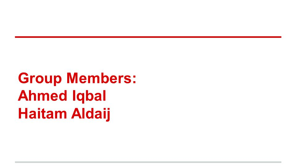 Group Members: Ahmed Iqbal Haitam Aldaij