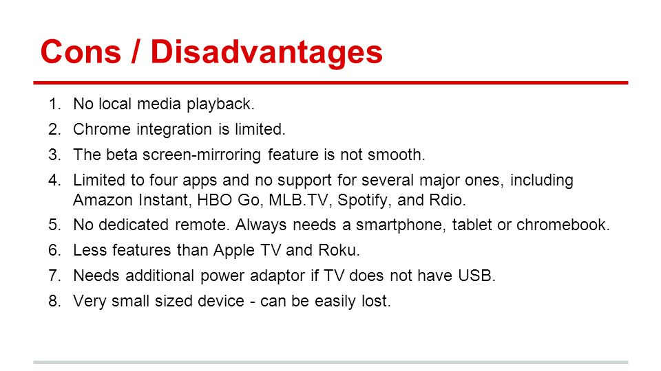 Cons / Disadvantages 1.No local media playback. 2.Chrome integration is limited.