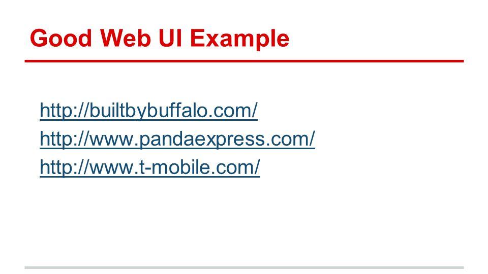 Good Web UI Example http://builtbybuffalo.com/ http://www.pandaexpress.com/ http://www.t-mobile.com/