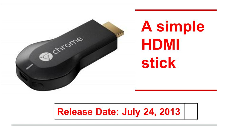 A simple HDMI stick Release Date: July 24, 2013