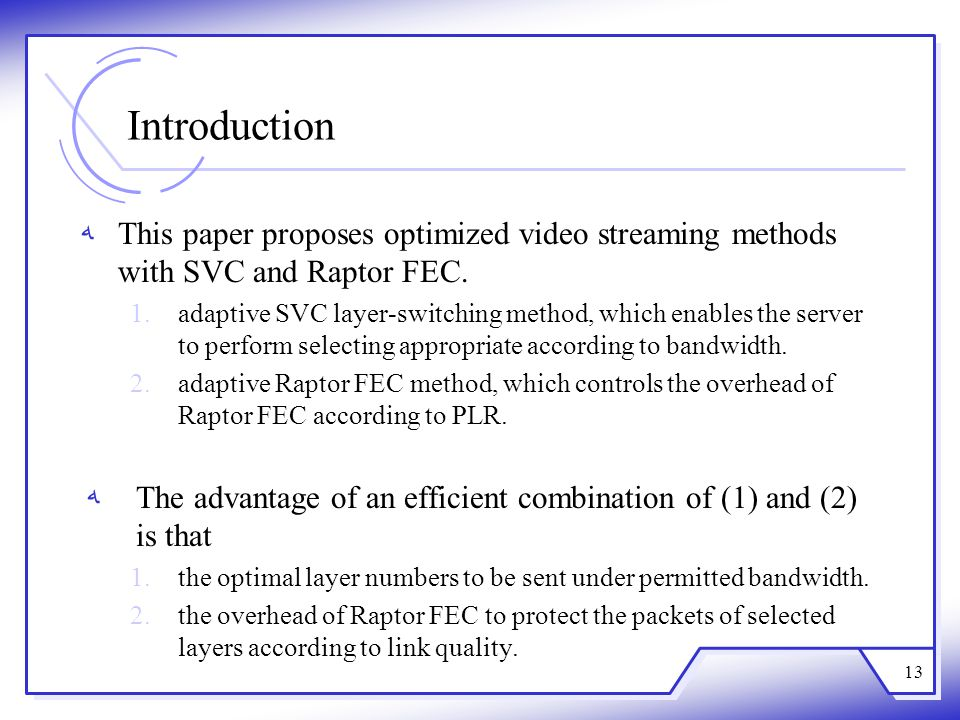 Introduction This paper proposes optimized video streaming methods with SVC and Raptor FEC. 1.adaptive SVC layer-switching method, which enables the s