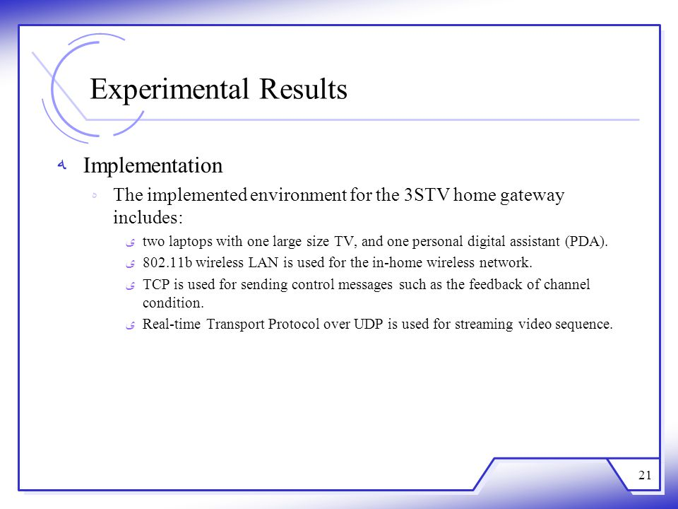 Experimental Results Implementation The implemented environment for the 3STV home gateway includes: two laptops with one large size TV, and one person