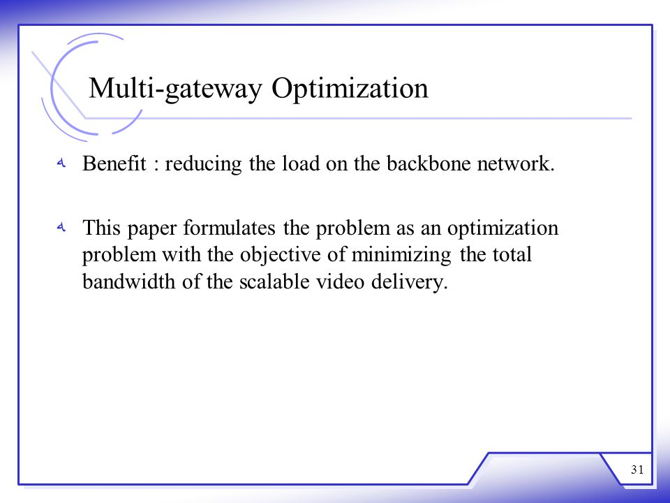 Multi-gateway Optimization Benefit : reducing the load on the backbone network. This paper formulates the problem as an optimization problem with the