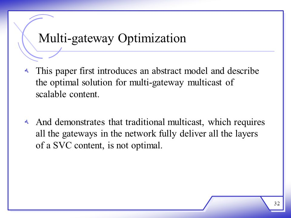 Multi-gateway Optimization This paper first introduces an abstract model and describe the optimal solution for multi-gateway multicast of scalable con