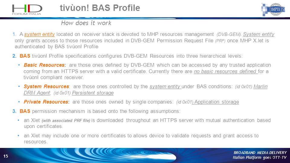 15 BROADBAND MEDIA DELIVERY Italian Platform goes OTT-TV tivùon! BAS Profile 15 How does it work 1.A system entity located on receiver stack is devote