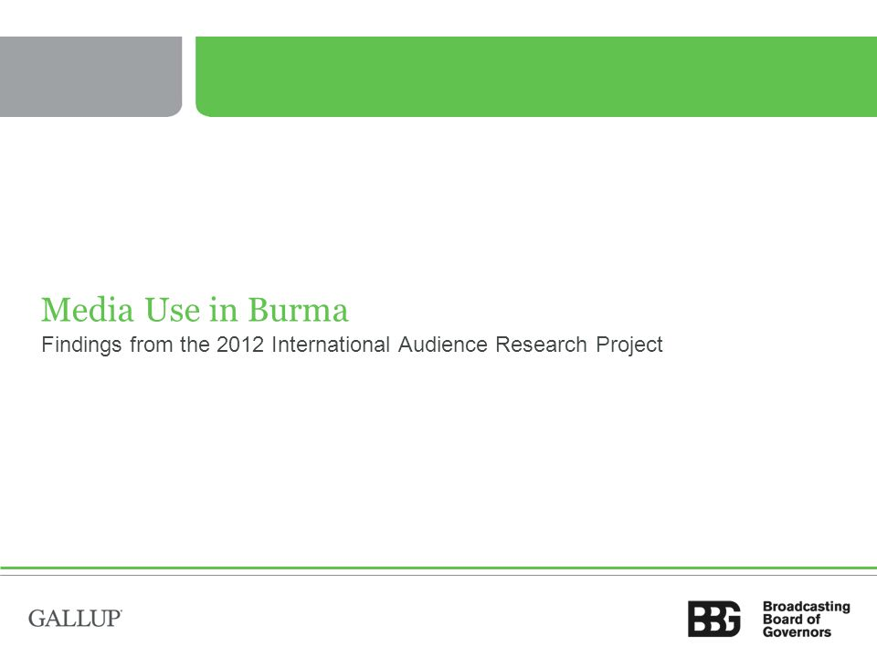 Media Use in Burma Findings from the 2012 International Audience Research Project