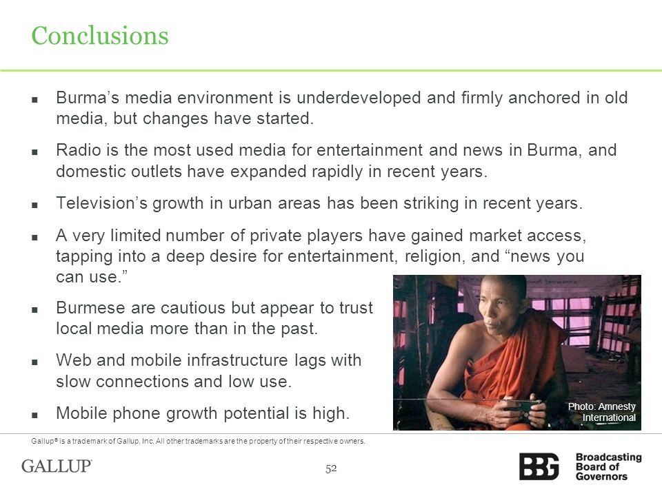 Conclusions Burmas media environment is underdeveloped and firmly anchored in old media, but changes have started.