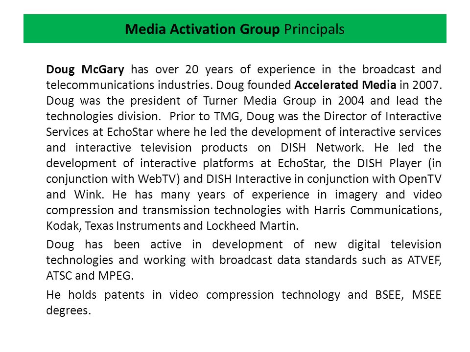 Media Activation Group Principals Doug McGary has over 20 years of experience in the broadcast and telecommunications industries.