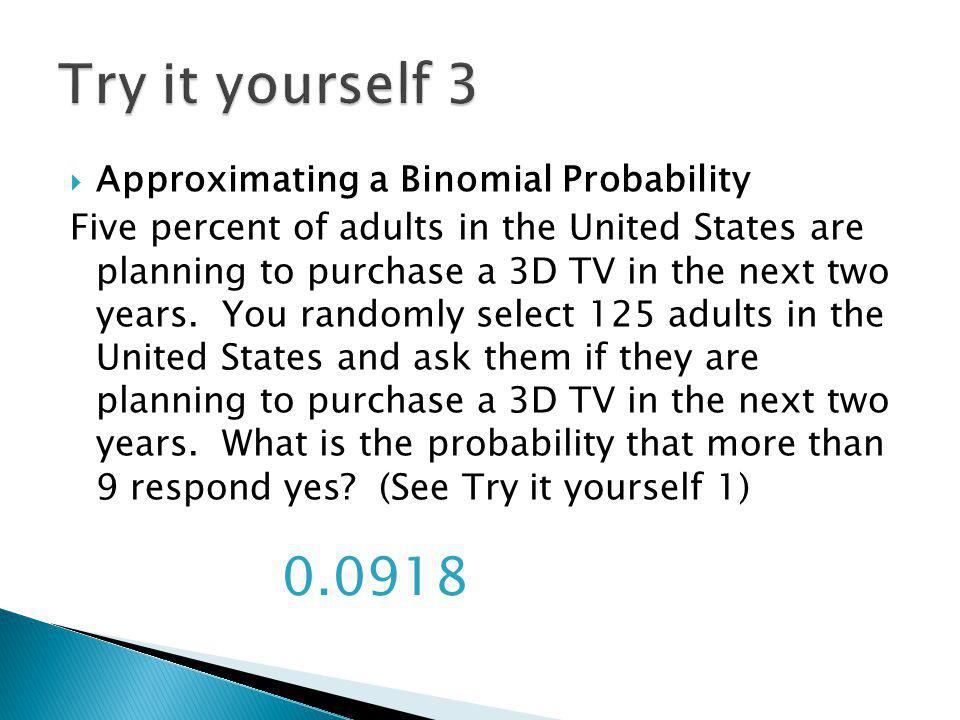 Approximating a Binomial Probability Five percent of adults in the United States are planning to purchase a 3D TV in the next two years.