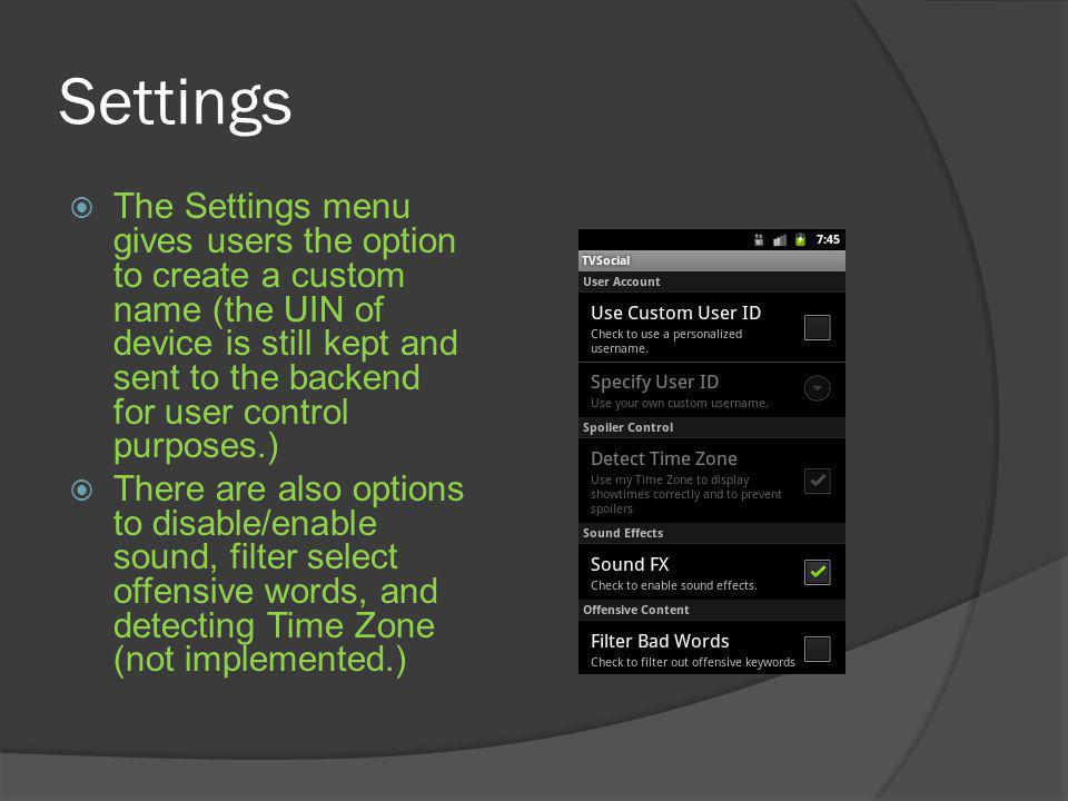 Settings The Settings menu gives users the option to create a custom name (the UIN of device is still kept and sent to the backend for user control purposes.) There are also options to disable/enable sound, filter select offensive words, and detecting Time Zone (not implemented.)