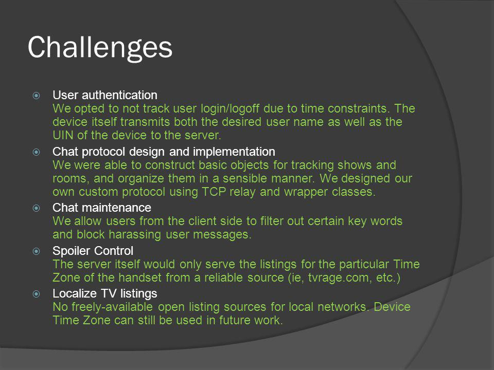 Challenges User authentication We opted to not track user login/logoff due to time constraints.