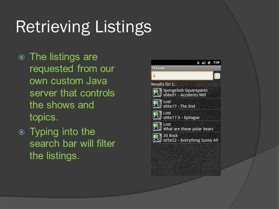 Retrieving Listings The listings are requested from our own custom Java server that controls the shows and topics.