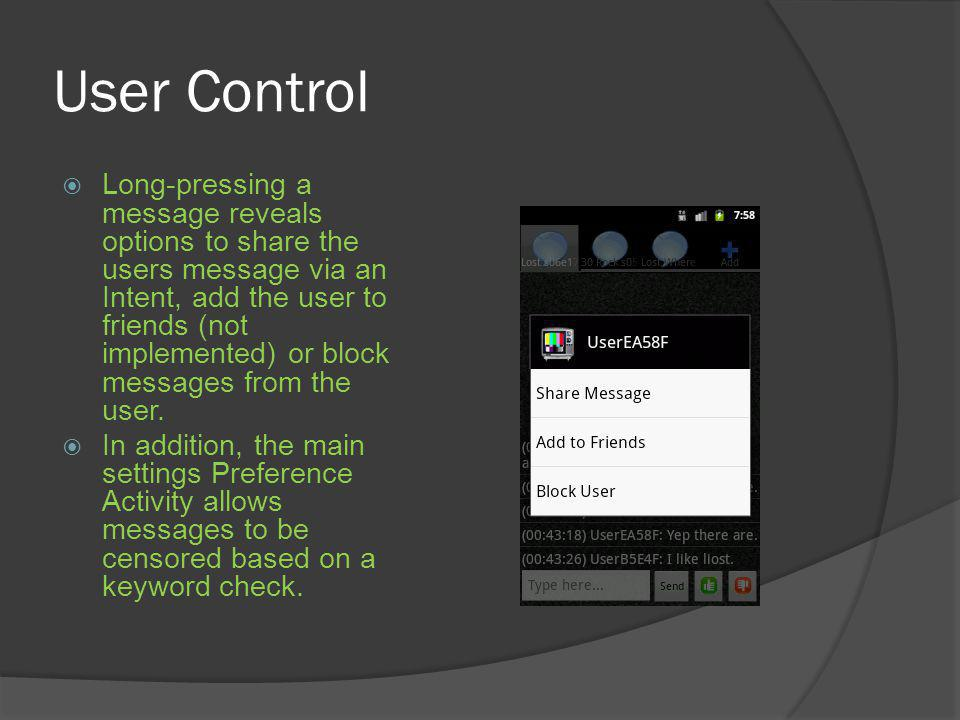 User Control Long-pressing a message reveals options to share the users message via an Intent, add the user to friends (not implemented) or block messages from the user.