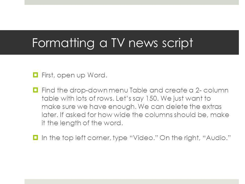 Formatting a TV news script First, open up Word.