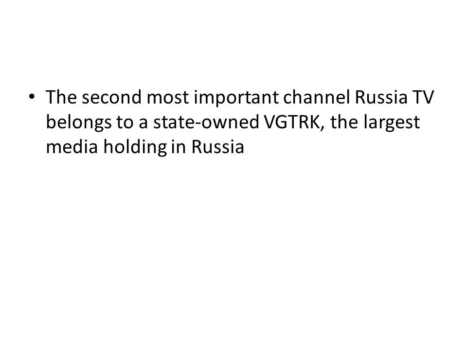 The second most important channel Russia TV belongs to a state-owned VGTRK, the largest media holding in Russia