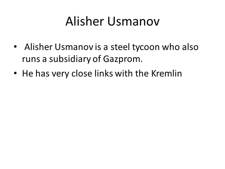 Alisher Usmanov Alisher Usmanov is a steel tycoon who also runs a subsidiary of Gazprom.