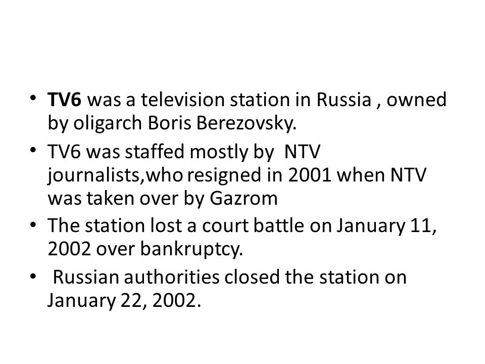 TV6 was a television station in Russia, owned by oligarch Boris Berezovsky.