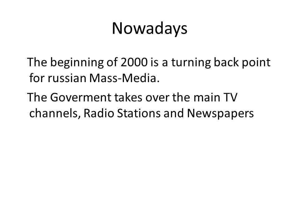 Nowadays The beginning of 2000 is a turning back point for russian Mass-Media.
