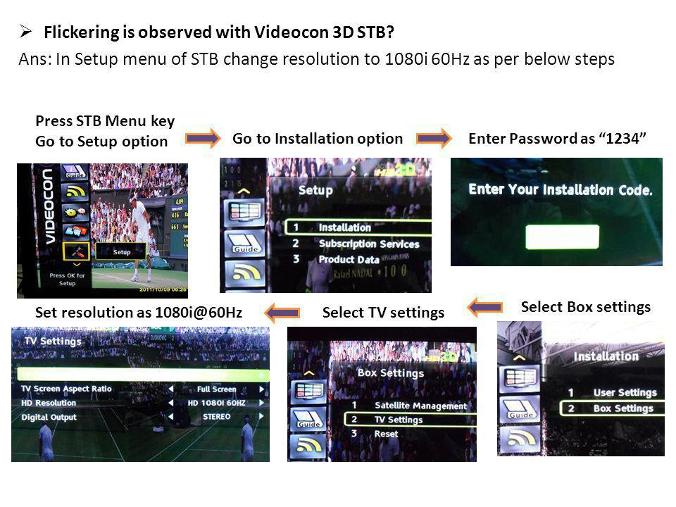 Flickering is observed with Videocon 3D STB.