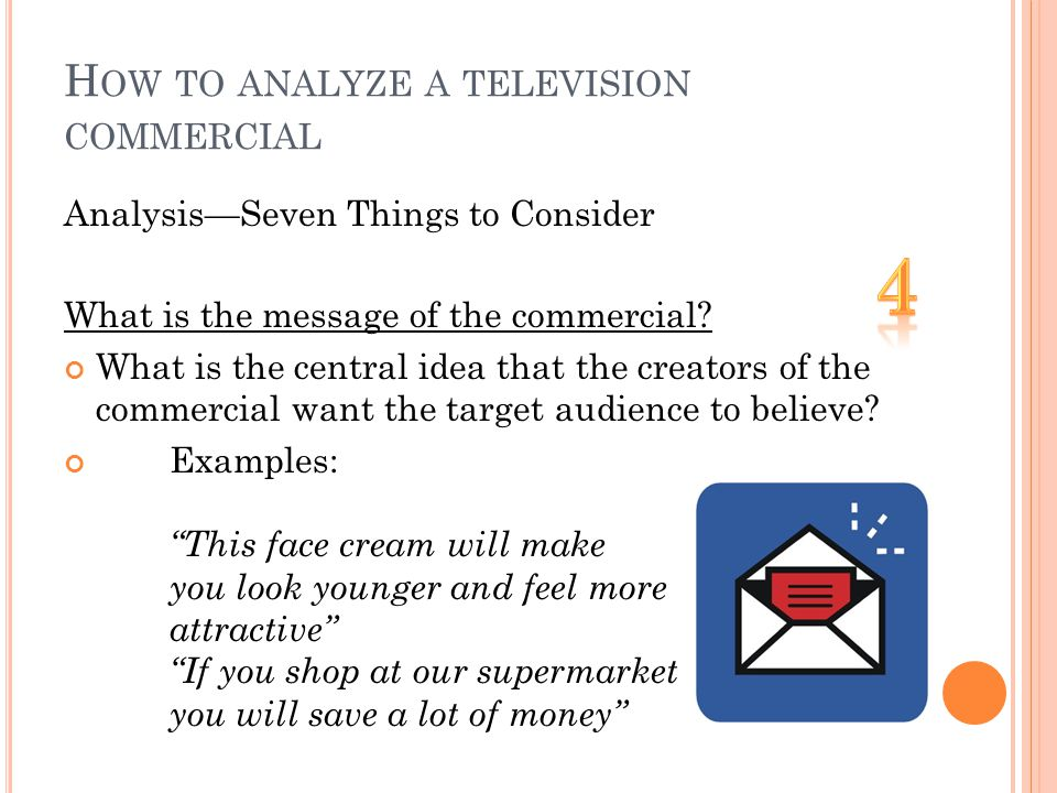 H OW TO ANALYZE A TELEVISION COMMERCIAL AnalysisSeven Things to Consider What is the message of the commercial.