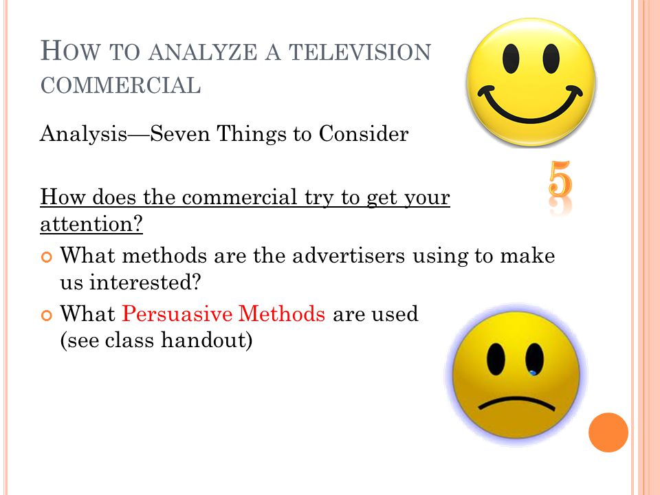 H OW TO ANALYZE A TELEVISION COMMERCIAL AnalysisSeven Things to Consider How does the commercial try to get your attention.