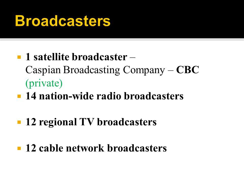 1 satellite broadcaster – Caspian Broadcasting Company – CBC (private) 14 nation-wide radio broadcasters 12 regional TV broadcasters 12 cable network broadcasters