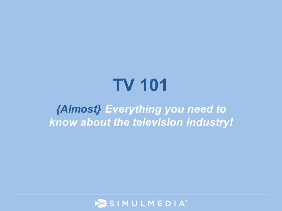 HIGHLY CONFIDENTIAL 1 {Almost} Everything you need to know about the television industry! TV 101