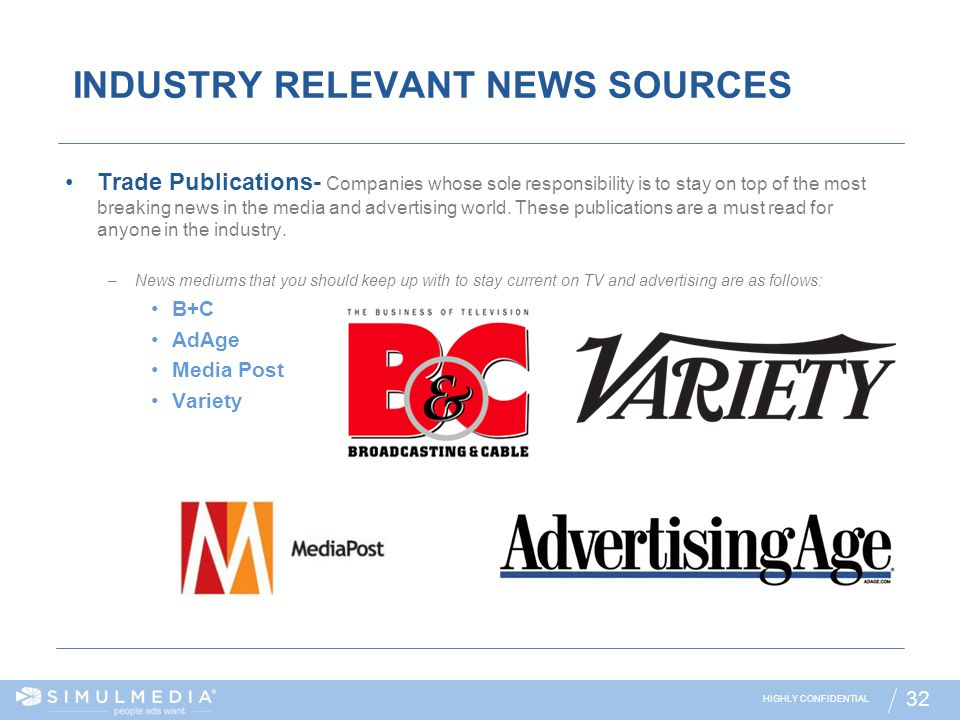 HIGHLY CONFIDENTIAL 32 INDUSTRY RELEVANT NEWS SOURCES Trade Publications- Companies whose sole responsibility is to stay on top of the most breaking n