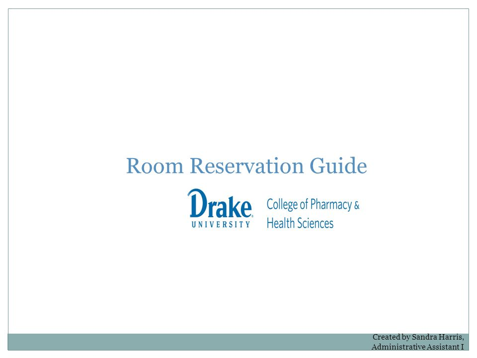 Room Reservation Guide Created by Sandra Harris, Administrative Assistant I