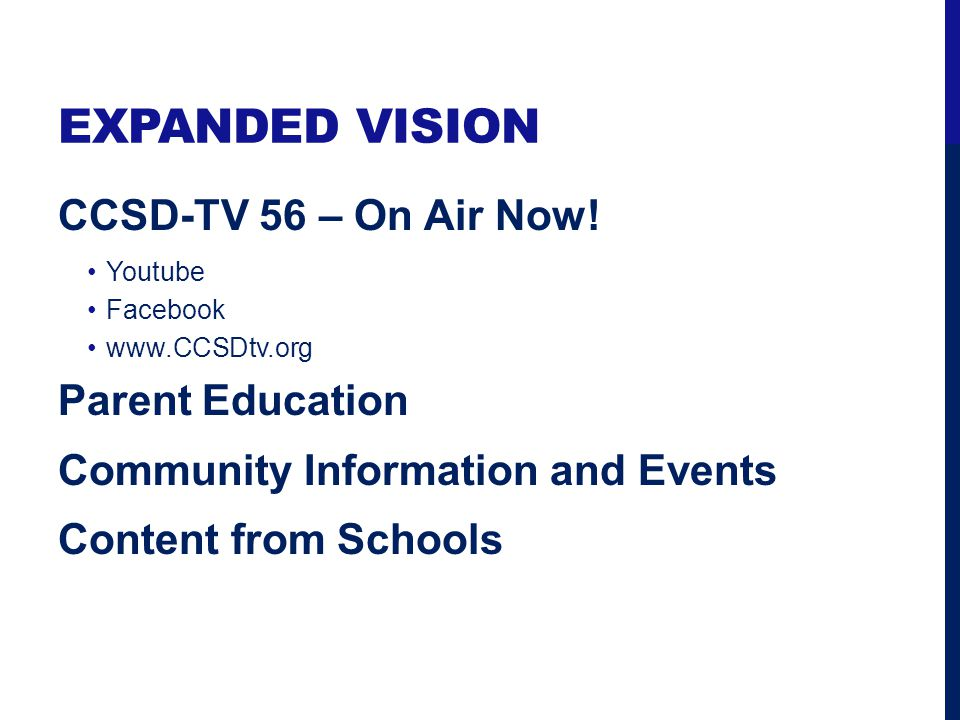 EXPANDED VISION CCSD-TV 56 – On Air Now! Youtube Facebook www.CCSDtv.org Parent Education Community Information and Events Content from Schools
